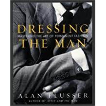 [(Dressing the Man: Mastering the Art of Permanent Fashion)] [ By (author) Alan Flusser ] [October, 2003]