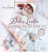 DekoLiebe - Geschenke aus der Küche: Selbst gemacht - mit Liebe verschenkt