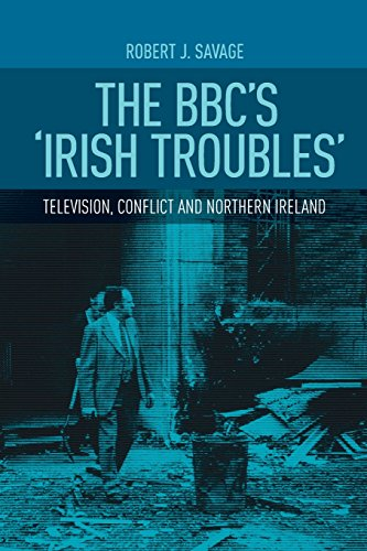 The Bbc'S 'Irish Troubles': Television, Conflict and Northern Ireland (Videos Bbc)