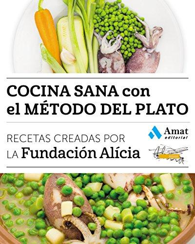 Cocina sana con el método del plato: Recetas creadas por la Fundación Alícia por Fundación Alícia
