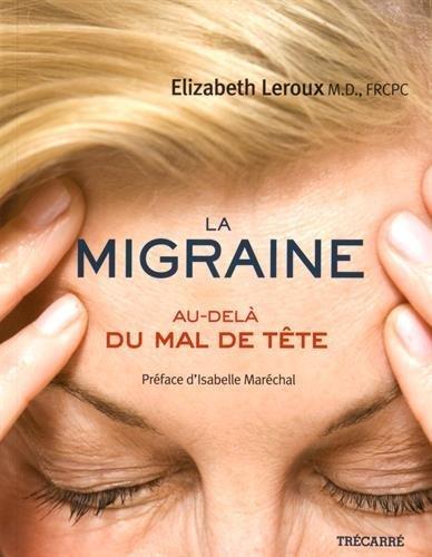 La migraine: Au-del? du mal de t?te by Elizabeth Leroux (March 23,2015)
