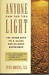 Anyone Can See the Light: The Seven Keys to a Guided Out-Of-Body Experience by Dianne, Ph.D. Morrissey (1996-05-02)