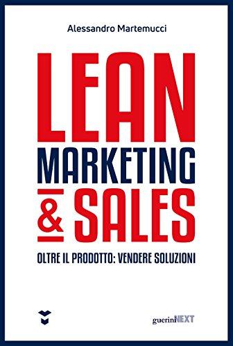 Lean marketing & sales. Oltre il prodotto: vendere soluzioni por Alessandro Martemucci