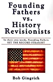 [Founding Fathers vs. History Revisionists: In Their Own Words, Founding Fathers Set the Record Straight] (By: Bob Gingrich) [published: May, 2008]