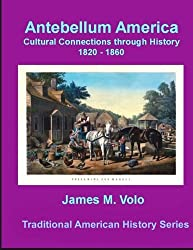 Antebellum America, Cultural Connections through History 1820-1860: Volume 10 (Traditional American History Series)