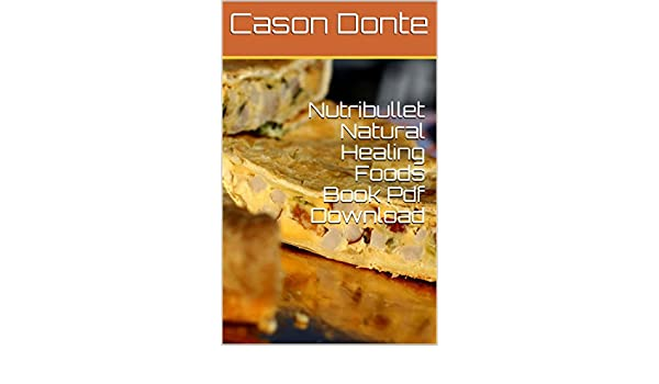 Nutribullet natural healing foods book pdf download ebook cason nutribullet natural healing foods book pdf download ebook cason donte amazon kindle store fandeluxe Image collections