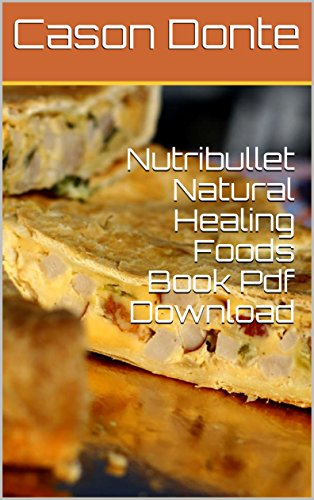 Nutribullet natural healing foods book pdf download ebook cason nutribullet natural healing foods book pdf download by donte cason fandeluxe Image collections