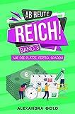 Ab heute reich!: Band 3 Auf die Plätze, fertig, sparen! Geld sparen für Anfänger im Haushalt, beim Einkaufen, Schulden abbauen Spartipps