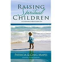 Raising Spiritual Children, Cultivating a Revelatory Life (English Edition)