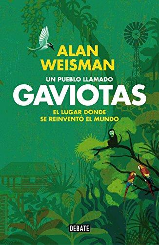 Un pueblo llamado Gaviotas: El lugar donde se reinventó el mundo (Debate) por Alan Weisman