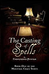The Casting of Spells: Creating a Magickal Life Through the Words of True Will (Magical Craft)