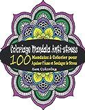 Coloriage Mandala Anti-stress: 100 Mandalas à Colorier pour Apaiser l'Âme et Soulager le Stress ; Coloriage Mystere Mandalas Adulte, Mandalas Zen, ... Mandala Adulte (Coloriage Magique Adulte)...