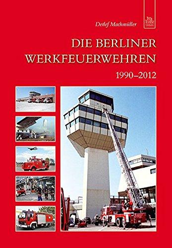 Die Berliner Werkfeuerwehren 1990-2012 (Bilder der Feuerwehr)