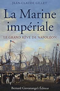 La Marine impériale : Le grand rêve de Napoléon par Jean-Claude Gillet