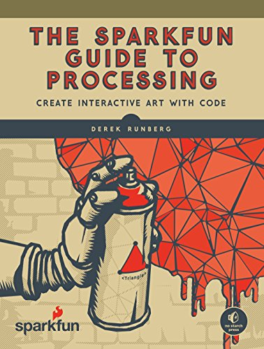 The SparkFun Guide to Processing: Create Interactive Art with Code (English Edition) (Maker Video Game)