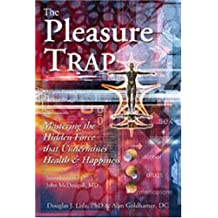 Pleasure Trap, the: Mastering the Hidden Force that Undermines Health and Happiness (English Edition)