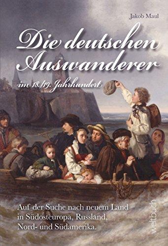 Die deutschen Auswanderer - im 18./19. Jahrhundert: Auf der Suche nach neuem Land - in Südosteuropa, Russland, Nord- und Südamerika.