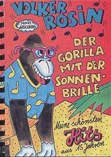Der Gorilla mit der Sonnenbrille: Die schönsten Hits von Volker Rosin. Liederbuch