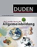 Duden - Das große Buch der Allgemeinbildung: Was jeder wissen muss (Duden Allgemeinbildung)
