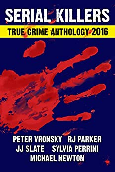 2016 SERIAL KILLERS True Crime Anthology (Annual Anthology Book 3) (English Edition) di [Parker Ph.D, RJ, Vronsky , Peter, Newton, Michael, Perrini, Sylvia, Slate, JJ]