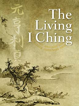 The Living I Ching: Using Ancient Chinese Wisdom to Shape Your Life by [Deng, Ming-Dao]