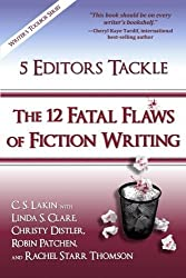 5 Editors Tackle the 12 Fatal Flaws of Fiction Writing (The Writer's Toolbox Series) by C. S. Lakin (2015-11-29)