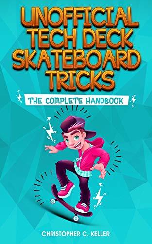 Unofficial Tech Deck Skateboard Tricks: The Complete Handbook (Skateboards Tech Decks)