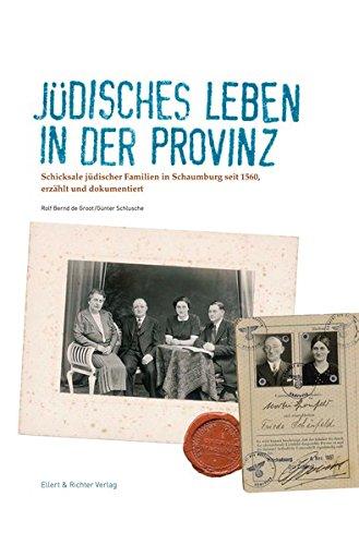 Jüdisches Leben in der Provinz: Schicksale jüdischer Familien in Schaumburg seit 1580, erzählt und dokumentiert