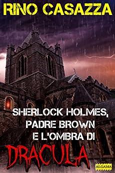 Sherlock Holmes, Padre Brown e l'ombra di Dracula (Gli apocrifi) di [Rino Casazza]