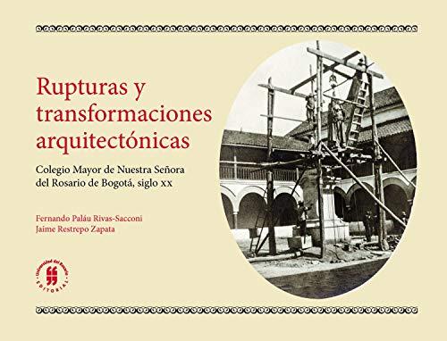 Rupturas y transformaciones arquitectónicas: Colegio Mayor de Nuestra Señora del Rosario de Bogotá, siglo xx (Patrimonio cultural nº 3)