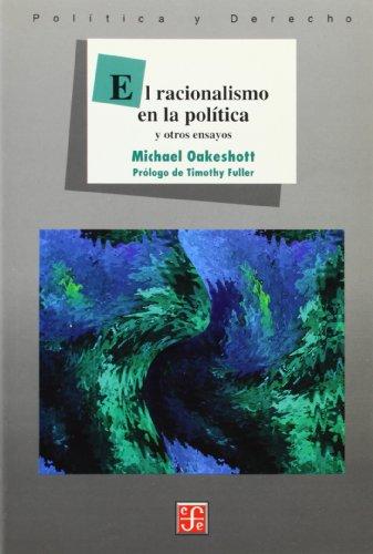 El racionalismo en la política. Y otros ensayos por Michael Oakeshott