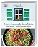 Frische bayerische Landküche: Neue Rezepte von der Hauswirtschafterei - Die Hauswirtschafterei