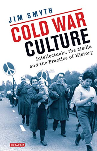 Cold War Culture: Intellectuals, The Media And The Practice Of History (international Library Of Twentieth Century History) por Jim Smyth Gratis