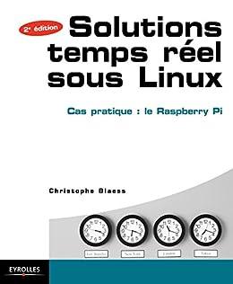 Solutions temps réel sous Linux: Cas pratique : le Raspberry Pi - Avec 50 exercices corrigés par [Blaess, Christophe]