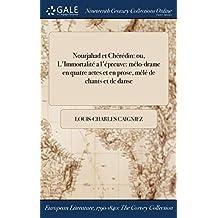 Nourjahad Et Cheredin: Ou, L'Immortalite A L'Epreuve: Melo-Drame En Quatre Actes Et En Prose, Mele de Chants Et de Danse