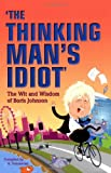 The Thinking Man's Idiot: The Wit and Wisdom of Boris Johnson