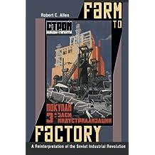 Farm to Factory: A Reinterpretation of the Soviet Industrial Revolution (The Princeton Economic History of the Western World) by Robert C. Allen (2009-07-26)