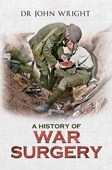 A History of War Surgery (English Edition) par [Wright, Dr. John]