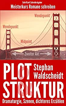 Plot & Struktur: Dramaturgie, Szenen, dichteres Erzählen: Meisterkurs Romane schreiben von [Waldscheidt, Stephan]