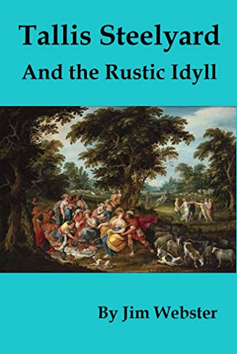 Tallis Steelyard and the Rustic Idyll by [Webster, Jim]