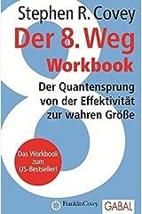 Der 8. Weg Workbook: Der Quantensprung von der Effektivität zu wahren Größe (Dein Erfolg) Taschenbuch