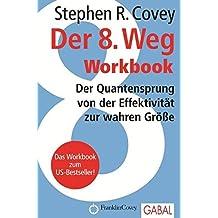 Der 8. Weg Workbook: Der Quantensprung von der Effektivität zu wahren Größe (Dein Erfolg)