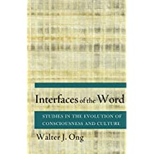 Interfaces of the Word: Studies in the Evolution of Consciousness and Culture by Walter J. Ong (2012-11-06)