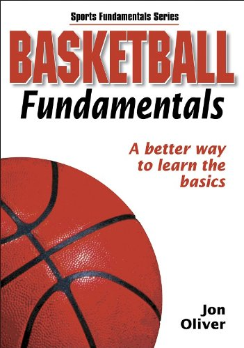 Basketball Fundamentals: A Better Way to Learn the Basics (Sports Fundamentals) por Jon A. Oliver