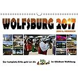 Wolfsburg 2017 - Der Benefizkalender (Wandkalender 2017 DIN A4 quer): Der KOMPLETTE Erlös geht an die Villa Bunterkund im Klinikum Wolfsburg. (Monatskalender, 14 Seiten ) (CALVENDO Orte)