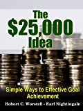 The $25,000 Idea: Simple Ways to Effective Goal Achievement (How to Completely Change Your Life Book 3) (English Edition)