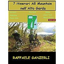 7 Itinerari All Mountain  nell' Alto Garda: Una selezione di sette itinerari scelti per il livello tecnico, il paesaggio ed il contesto storico (7 AM) (Italian Edition)