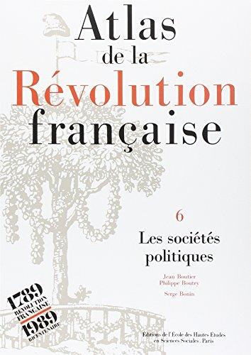 Atlas de la Rvolution franaise, Tome 6 : Les socits politiques