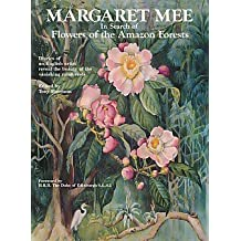 Margaret Mee In Search of Flowers of the Amazon Forests: Diaries of an English Artist Reveal the Beauty of the Vanishing Rainforest by Margaret Mee