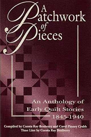 A Patchwork of Pieces: An Anthology of Early Quilt Stories, 1845-1940 (Early American Quilts)